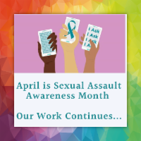April is Sexual Assault Awareness Month our work continues